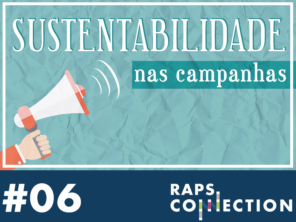 RAPS Connection #06 - Sustentabilidade nas Campanhas