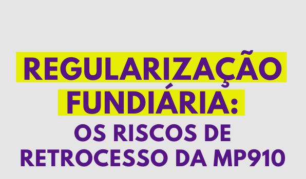 MP da regularização fundiária pode gerar retrocessos socioambientais